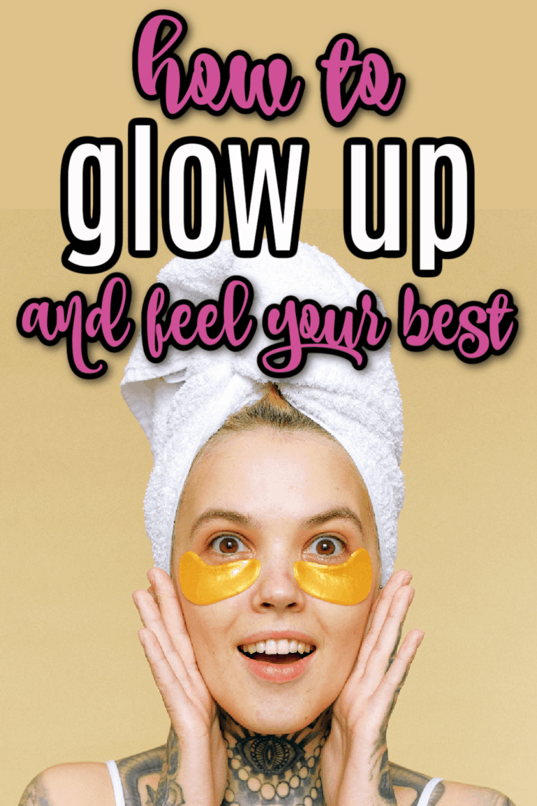 How To Glow Up And Feel Your Best